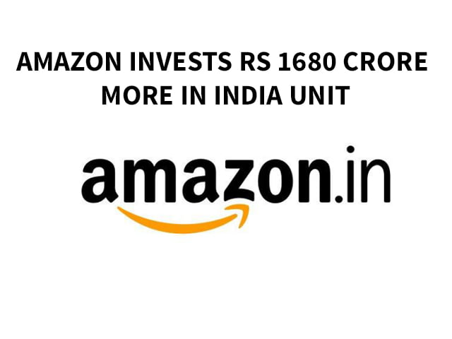 Amazon invests Rs 1,680 Crore more in India Unit