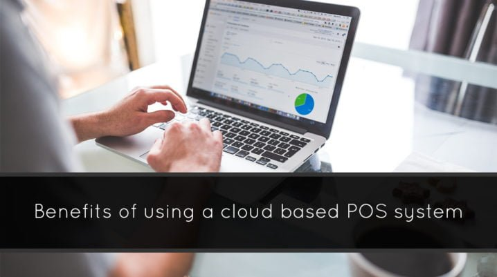 The Benefits of Using Cloud-Based POS System